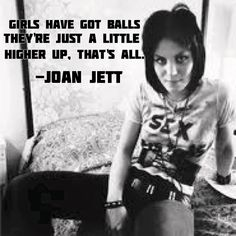 Joan Jett, I would love to meet her one of these days. :p One of my favorite quotes.