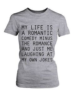 Women's Graphic Tee My Life Is A Romantic Comedy Trendy Graphic Tees / Graphic shirts FREE! Sellers: Add a FREE map to your listings. FREE! On Sep-01-14 at 05:04:47 PDT, seller added the following inf
