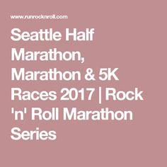 Seattle Half Marathon, Marathon & 5K Races 2017   Rock 'n' Roll Marathon Series