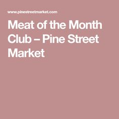 Meat of the Month Club – Pine Street Market