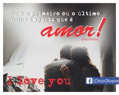 #Frases #quotes #chicooliveira#amor #iloveyou