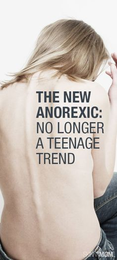 Anorexia is no longer a teenage trend.  Read here for more information.