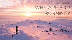 So, you'd ask, why are you running?