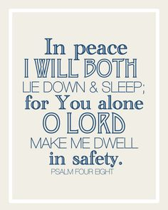 Psalm 4:8 tells us that we can just relax because God has it all under control and we are able to put our trust in Him!