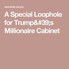 A Special Loophole for Trump's Millionaire Cabinet - this signals a quantum step in grand theft of our power base ! Once the unabashed takeover by wealth is so comprehensively sealed this has huge ramifications ! The wealthy have always had easy access t Lest We Forget, News Media, Online Jobs, Easy Access, Wealth, Online Business, Base, This Or That Questions, Cabinet