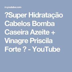 ✨Super Hidratação Cabelos Bomba Caseira Azeite + Vinagre  Priscila Forte ♥ - YouTube