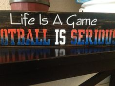 Life is a Game Football is Serious, Denver Bronco's , man cav Man Cave Diy, Man Cave Home Bar, Sports Man Cave, Man Cave Games, Patio Signs, Chinese Wall, Primitive Wood Signs, Today's Man, Vintage Industrial Decor