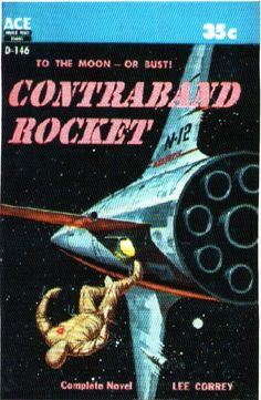 Contraband Rocket was published by Ace in 1956 and written by Lee Correy (actually G.Harry Stine).