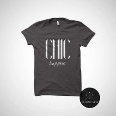 Chic happens fun casual graphic tee Night out girls Party tee Tumblr shit all sizes cotton t-shirt. #chic #happens #girls #tshirts #party #nightout