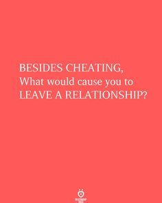 BESIDES CHEATING, What would cause you to LEAVE A RELATIONSHIP? Making A Relationship Work, Relationship Rules, Be With Someone, Find Someone Who, Make You Feel, How Are You Feeling, Love You, Find A Person, Broken Heart Quotes
