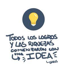 Todos los logros y las riquezas comenzaron con una idea.   #Meta #Vida #Ideas