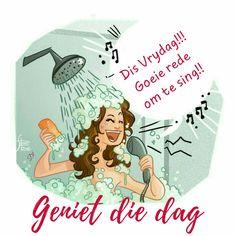 Dis Vrydag!!! Goeie rede  om te sing!! geniet die dag Lekker Dag, Goeie More, Afrikaans Quotes, Morning Messages, Idioms, Wisdom Quotes, Good Morning, Singing, Inspirational Quotes