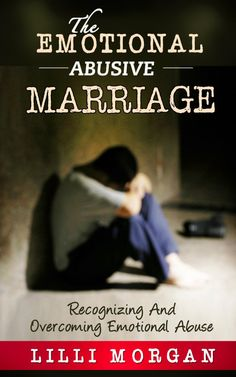 The Emotional Abusive Marriage: Recognizing And Overcoming Emotional Abuse  by Lilli Morgan ($7.25)