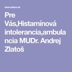 Pre Vás,Histamínová intolerancia,ambulancia MUDr. Andrej Zlatoš Ambulance, Diet, Anatomy