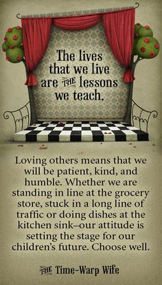 """While we think they aren't watching... """"The lives that we live are the lessons we teach."""""""