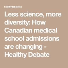 Less science, more diversity: How Canadian medical school admissions are changing - Healthy Debate