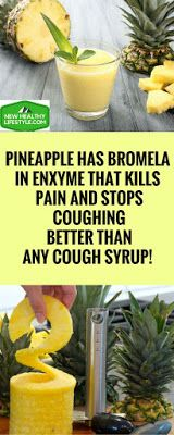 PINEAPPLE HAS BROMELAIN ENXYME THAT KILLS PAIN AND STOPS COUGHING BETTER THAN ANY COUGH SYRUP!
