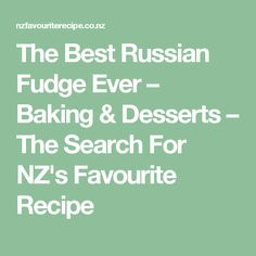 The Best Russian Fudge Ever – Baking & Desserts – The Search For NZ's Favourite Recipe