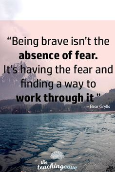 """""""Being brave isn't the absence of fear. It's having the fear and finding a way to work through it"""" - Bear Gryll's quote. What's your fear? Need motivation every Monday? Grab my FREE Motivational Monday posters by signing up at https://www.teachingcove.com  Free English teaching printables library, English worksheets, learning language tips and more!"""