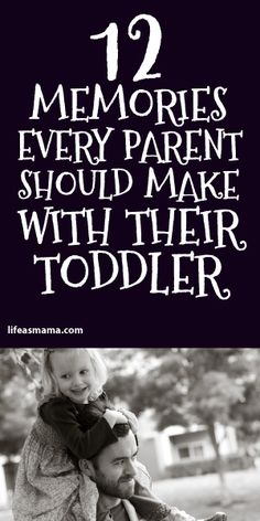 12 Memories Every Parent Should Make With Their Toddler