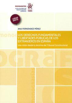 Los derechos fundamentales y libertades públicas de los extranjeros en España : una visión desde la doctrina del Tribunal Constitucional / Ana Fernández Pérez