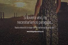 """Si lloviera #vino , no necesitaríamos #paraguas... Hasta entonces lo mejor es """"al mal tiempo buena cara""""."""