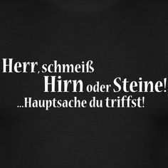 Herr, schmeiß Hirn oder Steine! ...Hauptsache du triffst! T-Shirts - Männer T-Shirt