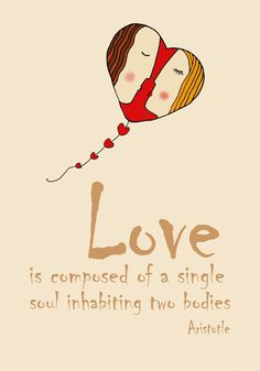 #Love is composed of a single soul inhabiting two bodies.