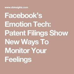 Facebook's Emotion Tech: Patent Filings Show New Ways To Monitor Your Feelings