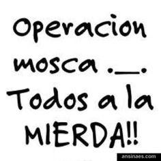 Frases divertidas - Operación Mosca... Ooh! Hell no! I have to use this one on…