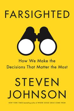 PDF Farsighted: How We Make the Decisions That Matter the Most, Author Steven Johnson Reading Lists, Book Lists, How To Get Better, How To Make, Steven Johnson, Starting A Company, Book Summaries, Self Help, Bestselling Author