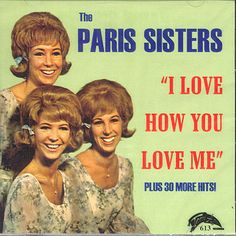 """Paris Sisters  Another one of my favorites, """"I Love How You Love Me"""""""