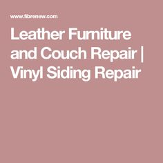 Leather Furniture and Couch Repair | Vinyl Siding Repair