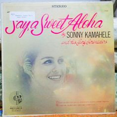 Say A Sweet Aloha by Sonny Kamahele & His Surf Serenaders. -Honolulu, Hawaii, Sounds Of Hawaii SH 5027, 12-inch 33 1/3 stereo vinyl record, no date. Hawaiian music.