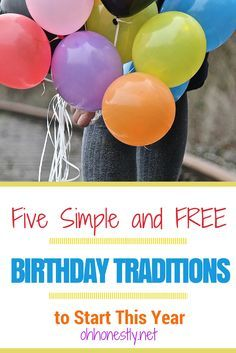 Five Simple and FREE Birthday Traditions to Start This Year. These are great for kids or adults and will make the birthday girl or boy feel extra special.