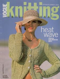 VOGUE KNITTING INTERNATIONAL Spring Summer 2003, 128 pages, 24 designer patterns * HEAT WAVE - SENSUAL SUN-DRENCHED KNITS * Included: long dress, full length sheer lace pants, floral, ruffled, textured and lace summer tops in pale pinks and cool whites, bright colors, and cool blue. #VogueKnittingInternational #MagazineBackIssue