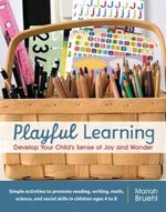 Playful Learning: Develop Your Child's Sense of Joy and Wonder by Mariah Bruehl  Bruehl is a former teacher who makes play and learning accessible to parents at home with kids. I loved this book and highlighted at least half.