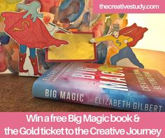 Want to win a free Big Magic book and the Gold ticket to the Creative Journey