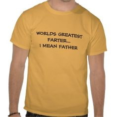 WORLDS GREATEST FARTER... I MEAN FATHER T SHIRT