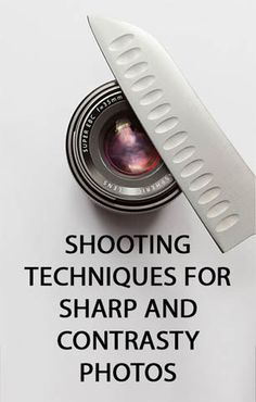 Shooting techniques for sharp and contrasty photos