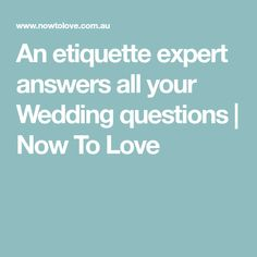 An etiquette expert answers all your Wedding questions | Now To Love