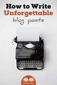 How to Write Unforgettable Blog Posts