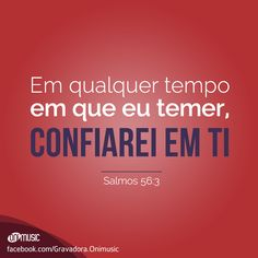 """""""Em qualquer tempo em que eu temer, confiarei em ti"""" {Salmos 56:3}"""