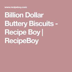 Billion Dollar Buttery Biscuits - Recipe Boy | RecipeBoy