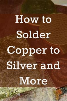 Learn everything you need to know about how to solder copper into silver, brass and more! #jewelrymaking #soldering #metaljewelry