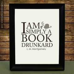 "Literature Art Print with Funny Book Lover Reading Quote ""I am simply a book drunkard"" from L.M. Montgomery. $17.50, via Etsy."