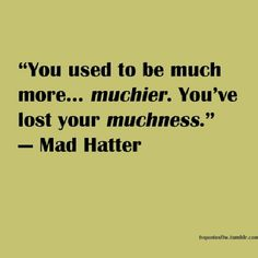 Johnny Depp was an awesome Mad Hatter in Alice in Wonderland! Great Quotes, Quotes To Live By, Inspirational Quotes, Awesome Quotes, Motivational, Movie Quotes, Life Quotes, Party Quotes, Tv Quotes