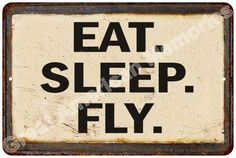 Eat, Sleep, Fly Vintage Look Reproduction Metal Sign 8x12 8123476