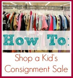A guide for shopping a kid's consignment sale.  How to get the best items for the lowest prices and handle the crowds.