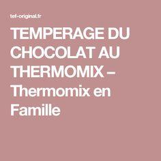 TEMPERAGE DU CHOCOLAT AU THERMOMIX – Thermomix en Famille